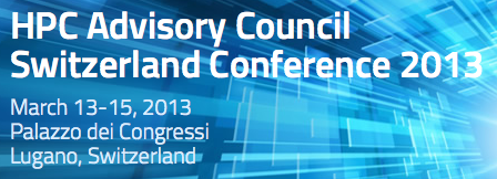 Call for registration – HPC Advisory Council Switzerland Conference 2013 – March 13-15