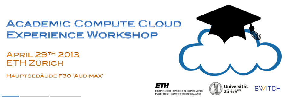 Join the Academic Compute Cloud Experience Workshop, April 29th 2013 at ETH Zurich