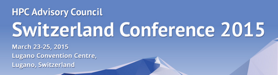 REMINDER: HPC Advisory Council Switzerland Conference 2015, March 23-25, 2015 in Lugano